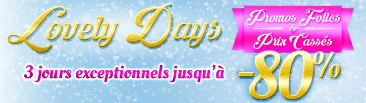 Lovely Days ! 3 jours exceptionnels, Promos Folles & Prix Cass�s jusqu'� -80% !