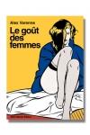Le goût des femmes - Une succession de tableaux érotiques somptueux signés et commentés par Alex Varenne.