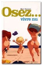 Osez vivre nu - La nudit� comme point de d�part pour toutes les formes d'�rotisme.