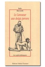 Le caresseur aux doigts pervers - Les femmes passent, Italo demeure... Elles sont nombreuses, ob�issantes, excitables sans limite.