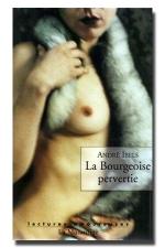 La bourgeoise pervertie - Un roman �tonnant de 1930 qui montre comment la libert� sexuelle s'affranchit du temps.