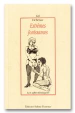 Extr�mes jouissances - Quand la r�alit� d�passe les fantasmes et que votre corps n'est plus qu'une machine � jouir!