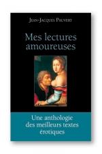 Mes lectures amoureuses - Les meilleurs textes �rotiques choisis et pr�sent�s par Jean Jacques Pauvert.