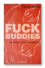 Fuck Buddies - Fuck Buddies et autres corps anonymes... le sexe � toutes les sauces!