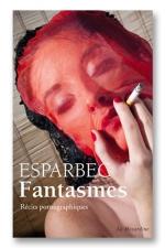 Fantasmes - De nouveaux r�cits pornographiques d'Esparbec.