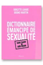 Dictionnaire �mancip� de sexualit� - Un livre sans tabou ni id�e re�ue sur la sexualit� au sens large.