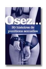 Osez... 20 histoires de punitions sexuelles - 20 alternatives excitantes pour sortir des habituelles petites fess�es et pimenter vos jeux sexuels.