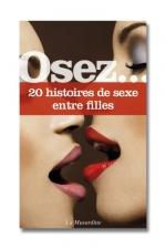 Osez... 20 histoires de sexe entre filles - 20 nouvelles �rotiques sur le th�me du sexe et des amours lesbiens.