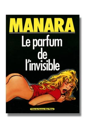 """Après le succès du déclic, voici """"Le Parfum de l'invisible"""", le second chef-d'oeuvre de Manara."""
