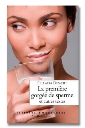 La premi�re gorg�e de sperme et autres textes - 3 histoires �rotiques �crites par des femmes... � lire comme du petit lait.