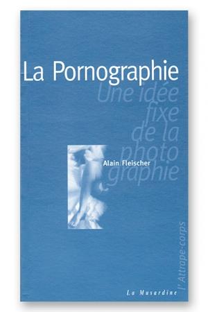La pornographie - une idée fixe de la photographie