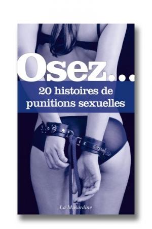 Osez... 20 histoires de punitions sexuelles : 20 alternatives excitantes pour sortir des habituelles petites fess�es et pimenter vos jeux sexuels.